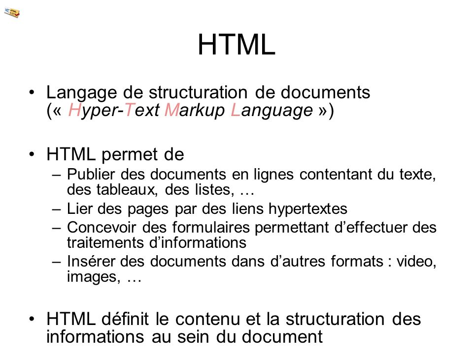 HTML Langage de structuration de documents (« Hyper-Text Markup Language ») HTML permet de.