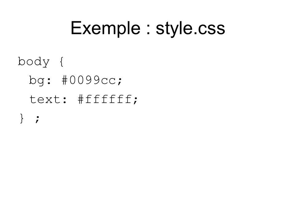 Exemple : style.css body { bg: #0099cc; text: #ffffff; } ;