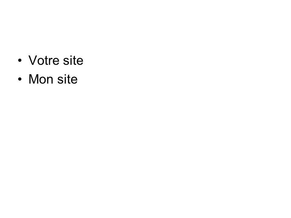 Votre site Mon site