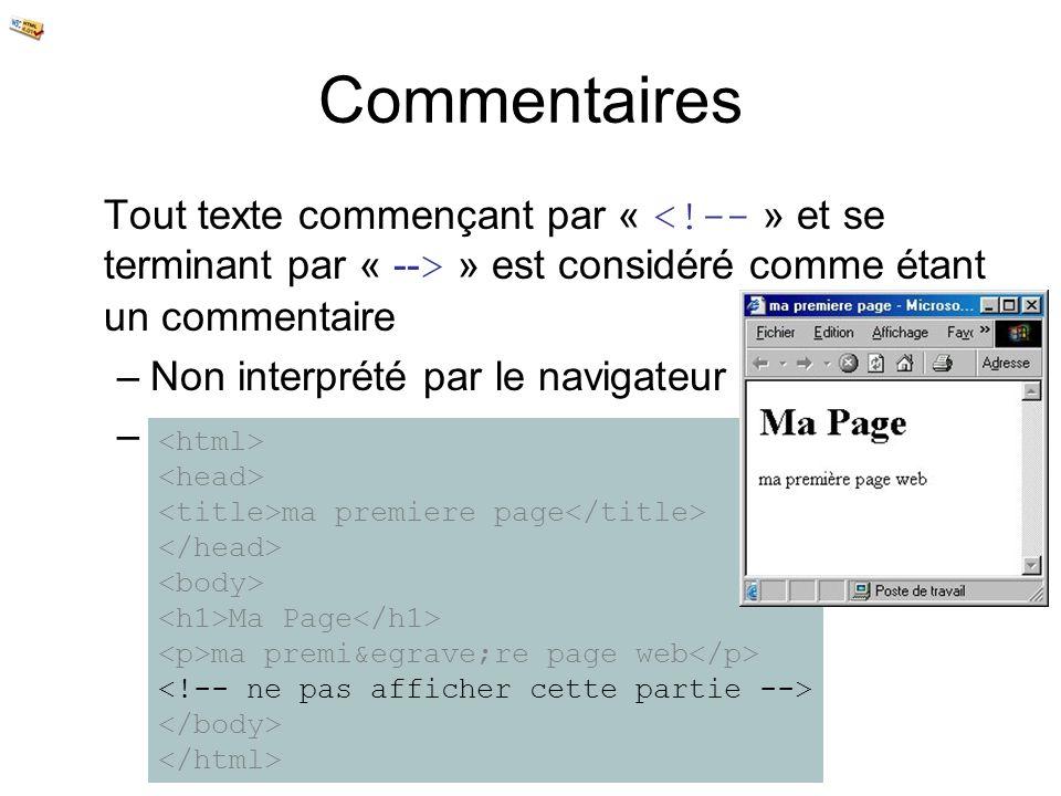 Commentaires Tout texte commençant par « <!-- » et se terminant par « --> » est considéré comme étant un commentaire.