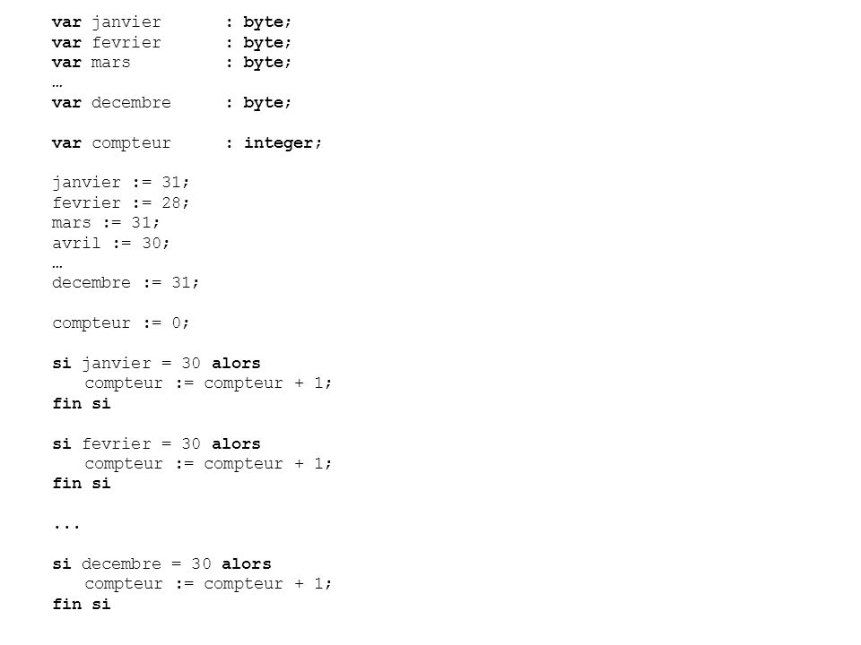 var janvier : byte; var fevrier : byte; var mars : byte; … var decembre : byte; var compteur : integer;