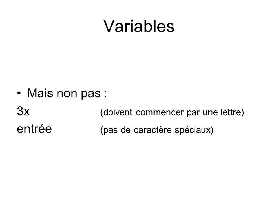 Variables Mais non pas : 3x (doivent commencer par une lettre)