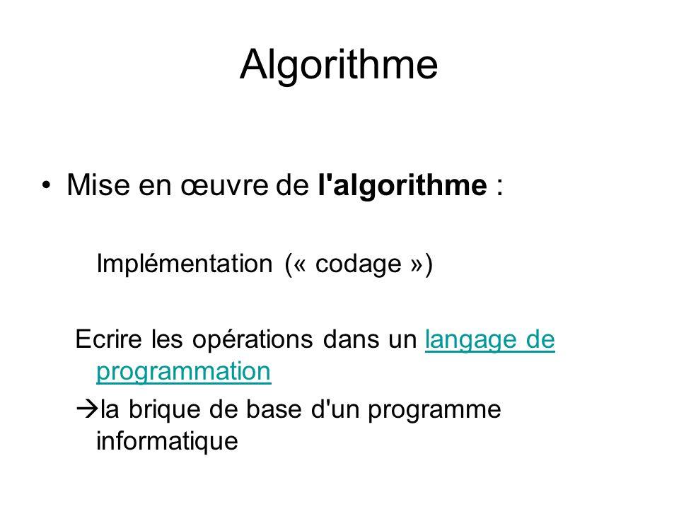 Algorithme Mise en œuvre de l algorithme : Implémentation (« codage »)
