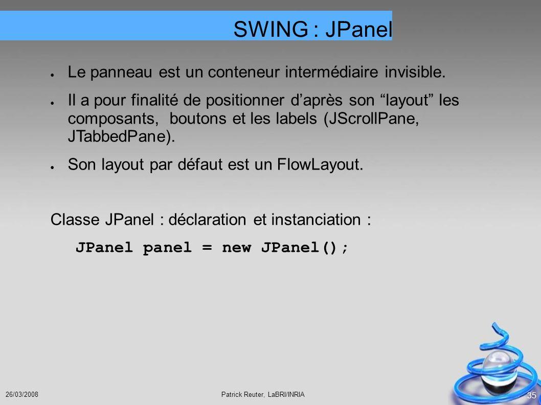 SWING : JPanel Le panneau est un conteneur intermédiaire invisible.