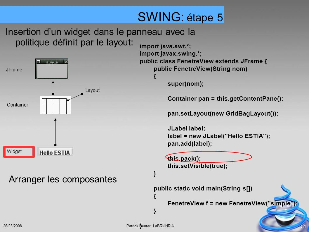 SWING: étape 5 import java.awt.*; import javax.swing.*; public class FenetreView extends JFrame {