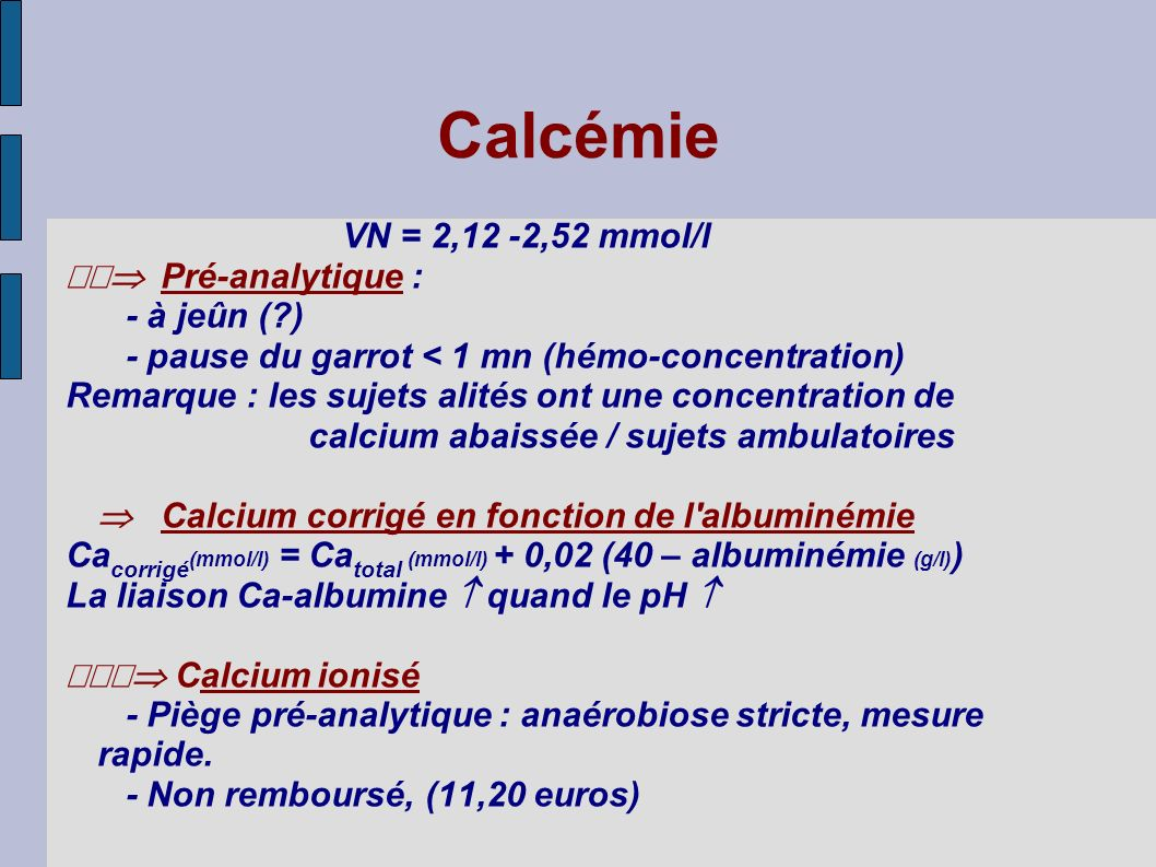 Calcémie VN = 2,12 -2,52 mmol/l  Pré-analytique : - à jeûn ( )