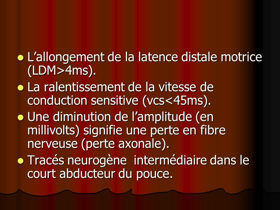 L'allongement de la latence distale motrice (LDM>4ms).