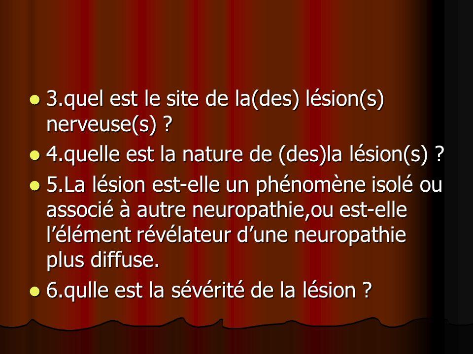 3.quel est le site de la(des) lésion(s) nerveuse(s)