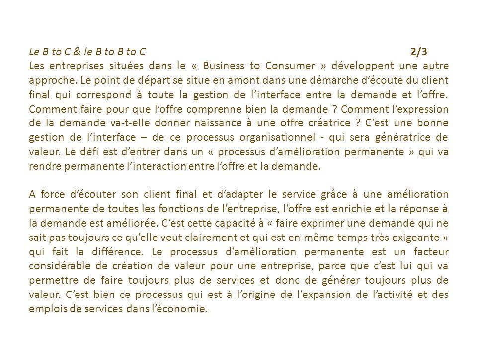 Le B to C & le B to B to C 2/3 Les entreprises situées dans le « Business to Consumer » développent une autre approche.
