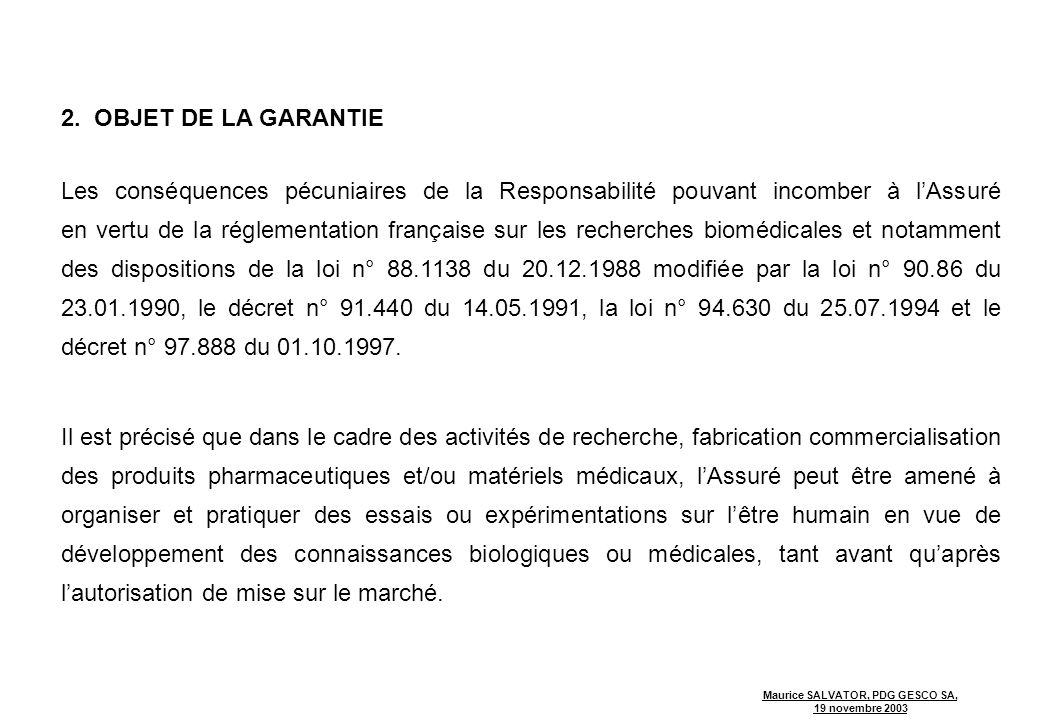 2. OBJET DE LA GARANTIE Les conséquences pécuniaires de la Responsabilité pouvant incomber à l'Assuré.