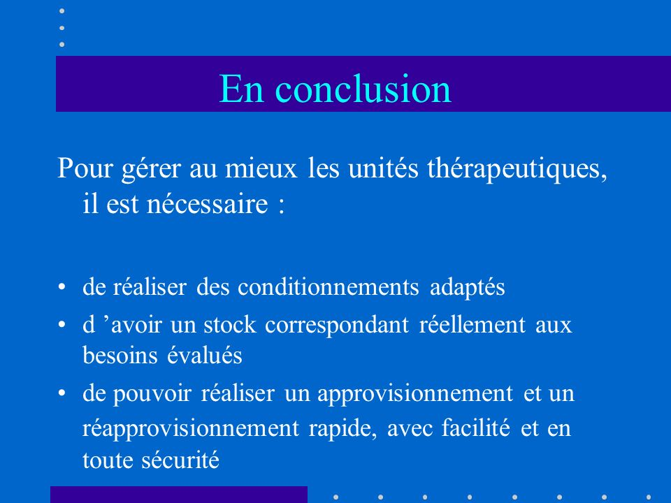 En conclusionPour gérer au mieux les unités thérapeutiques, il est nécessaire : de réaliser des conditionnements adaptés.