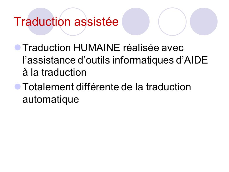 Traduction assistée Traduction HUMAINE réalisée avec l'assistance d'outils informatiques d'AIDE à la traduction.