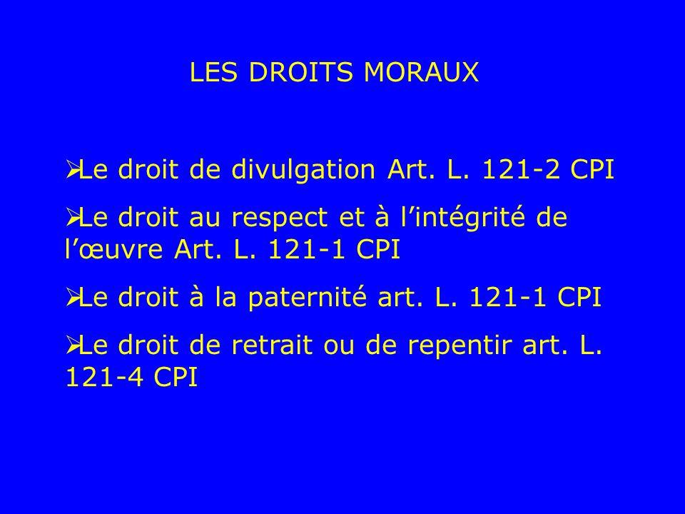LES DROITS MORAUX Le droit de divulgation Art. L. 121-2 CPI. Le droit au respect et à l'intégrité de l'œuvre Art. L. 121-1 CPI.