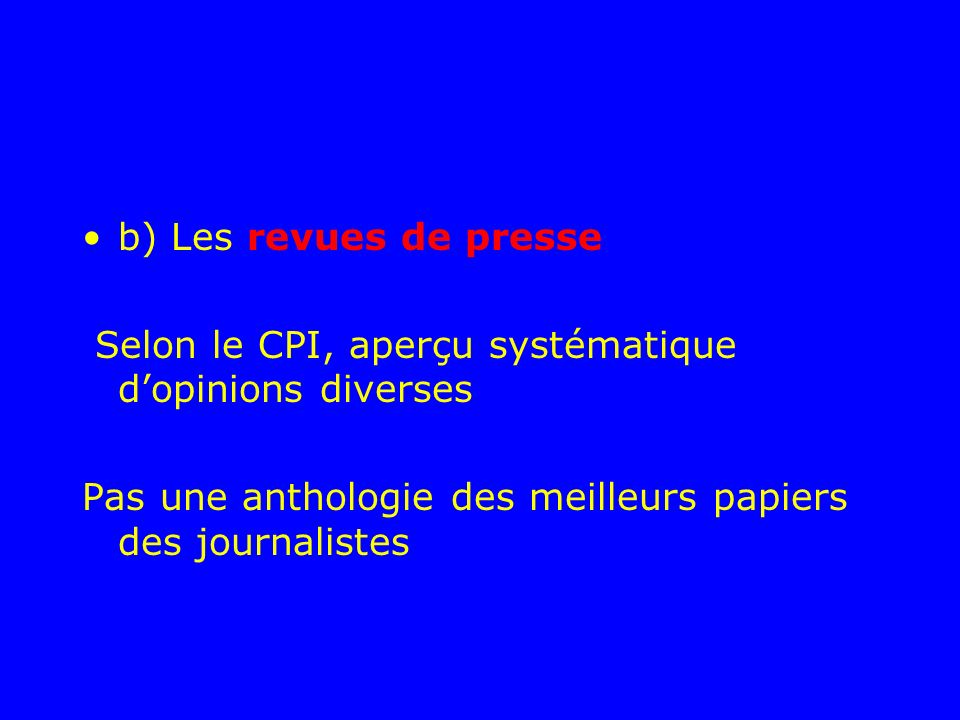 b) Les revues de presse Selon le CPI, aperçu systématique d'opinions diverses.