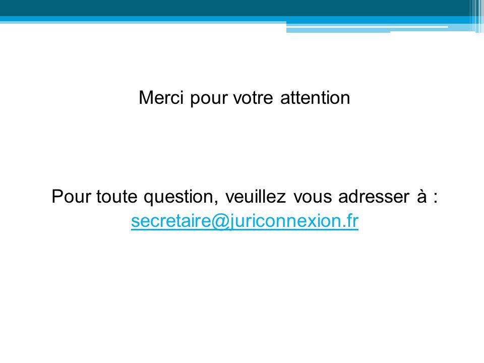 Merci pour votre attention Pour toute question, veuillez vous adresser à : secretaire@juriconnexion.fr