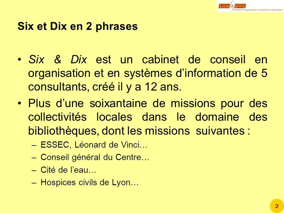 Six et Dix en 2 phrases Six & Dix est un cabinet de conseil en organisation et en systèmes d'information de 5 consultants, créé il y a 12 ans.