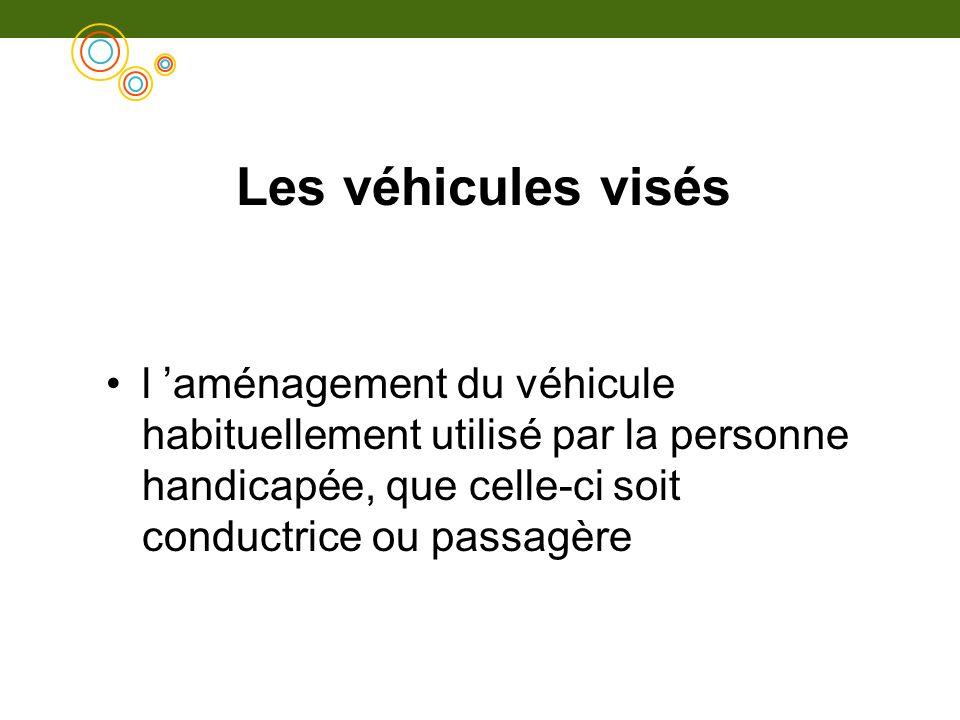 Les véhicules visésl 'aménagement du véhicule habituellement utilisé par la personne handicapée, que celle-ci soit conductrice ou passagère.