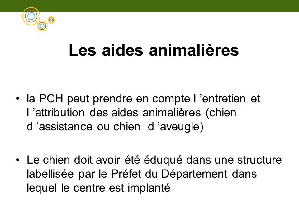 Les aides animalièresla PCH peut prendre en compte l 'entretien et l 'attribution des aides animalières (chien d 'assistance ou chien d 'aveugle)