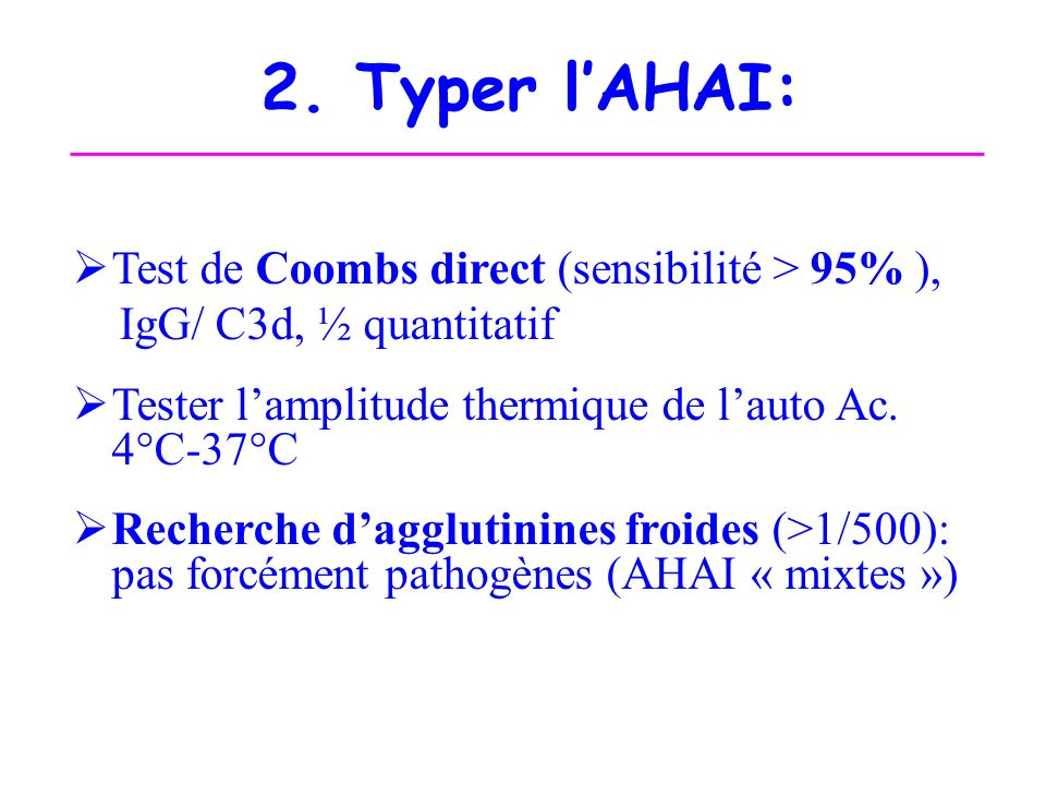 2. Typer l'AHAI: Test de Coombs direct (sensibilité > 95% ),