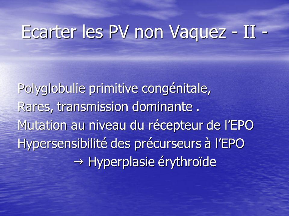 Ecarter les PV non Vaquez - II -