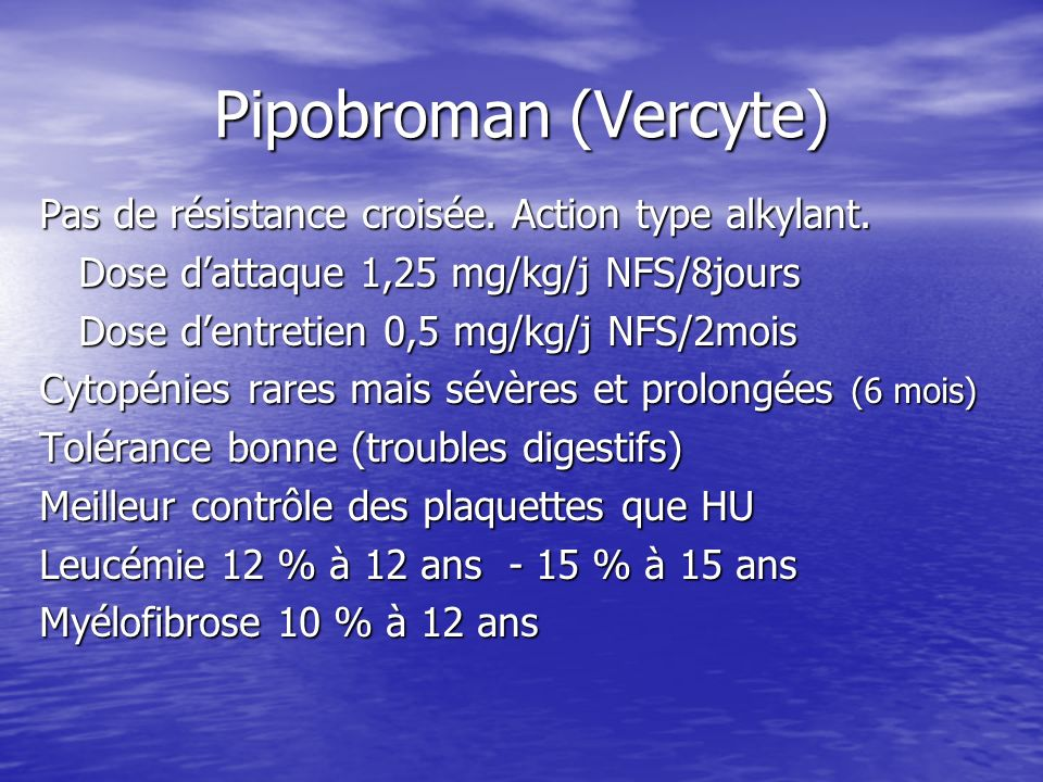 Pipobroman (Vercyte) Pas de résistance croisée. Action type alkylant.