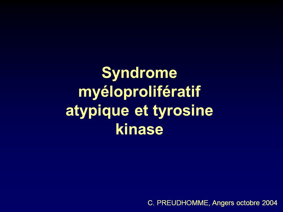 Syndrome myéloprolifératif atypique et tyrosine kinase