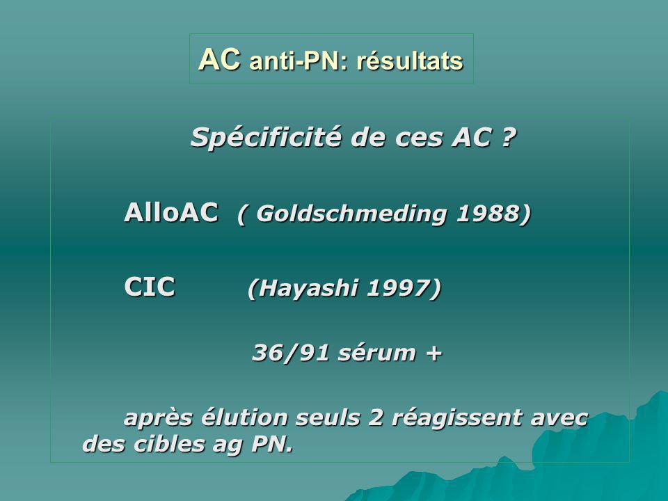 AC anti-PN: résultats Spécificité de ces AC