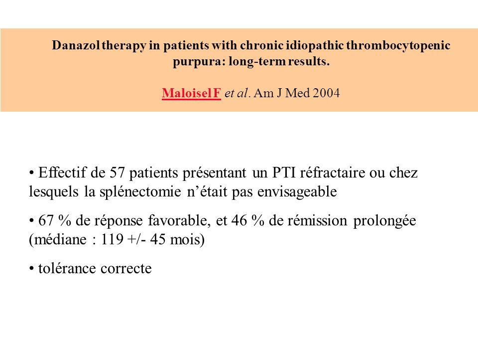 Danazol therapy in patients with chronic idiopathic thrombocytopenic purpura: long-term results. Maloisel F et al. Am J Med 2004