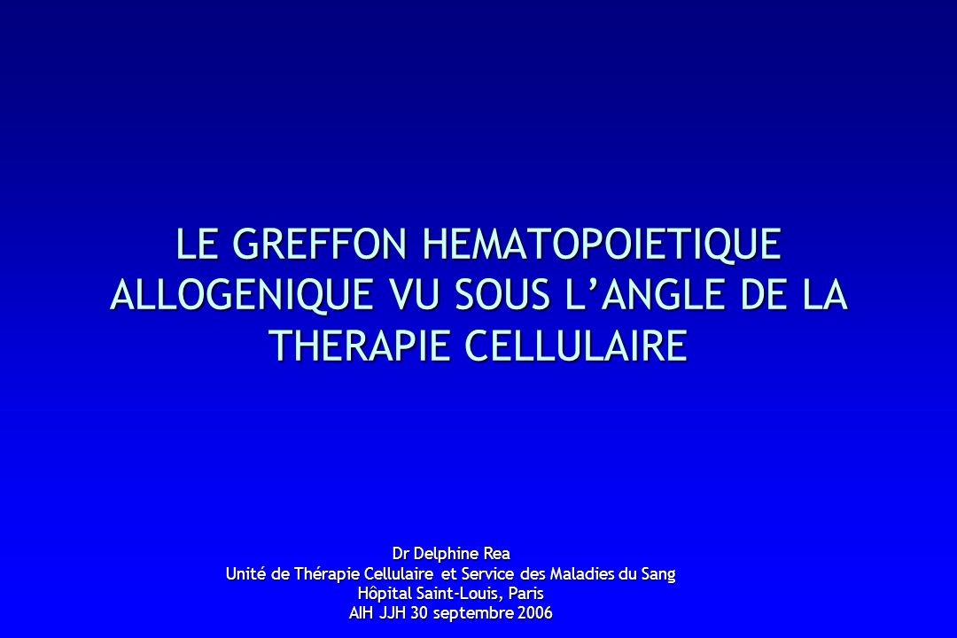 LE GREFFON HEMATOPOIETIQUE ALLOGENIQUE VU SOUS L'ANGLE DE LA THERAPIE CELLULAIRE
