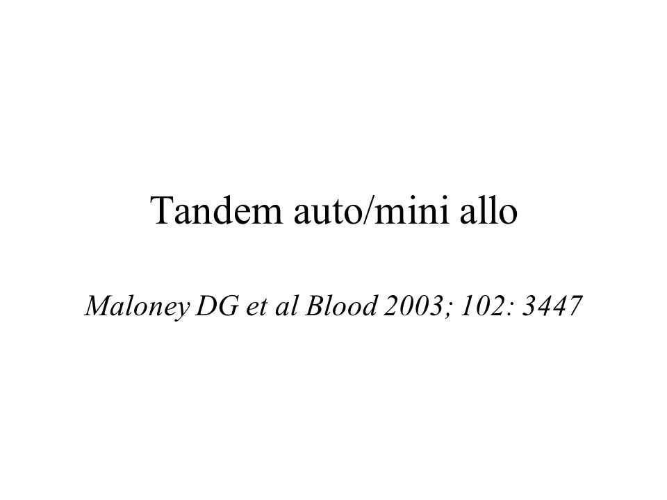 Maloney DG et al Blood 2003; 102: 3447