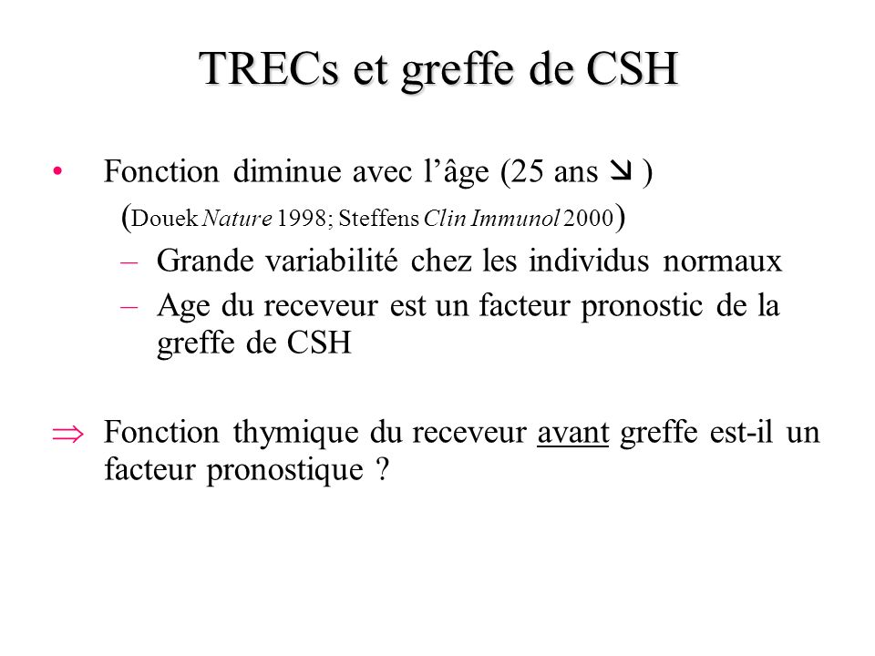TRECs et greffe de CSH Fonction diminue avec l'âge (25 ans  )
