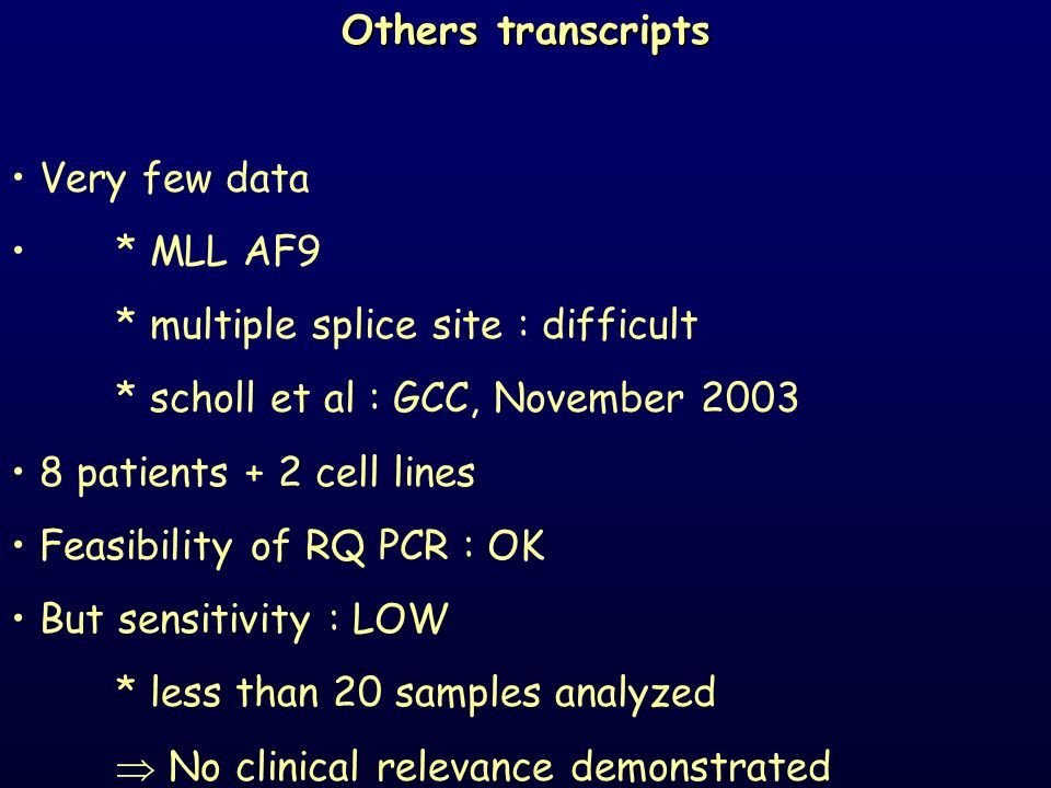 Others transcripts Very few data. * MLL AF9. * multiple splice site : difficult. * scholl et al : GCC, November