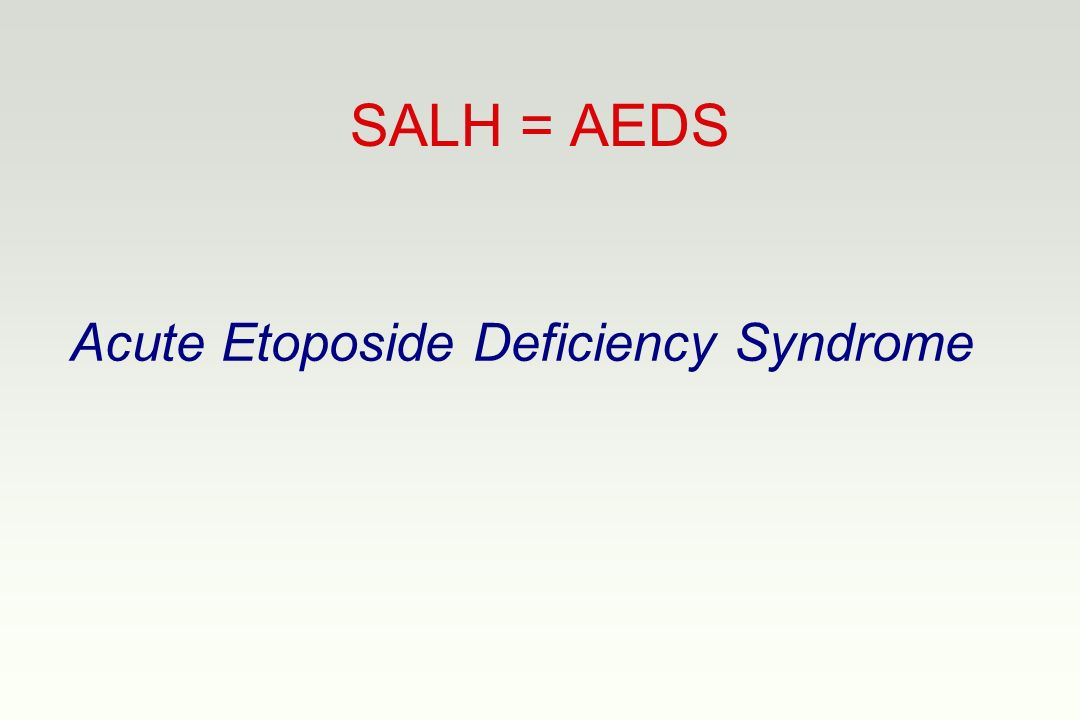 SALH = AEDS Acute Etoposide Deficiency Syndrome