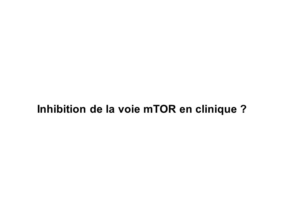 Inhibition de la voie mTOR en clinique