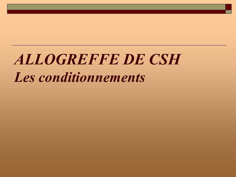 ALLOGREFFE DE CSH Les conditionnements