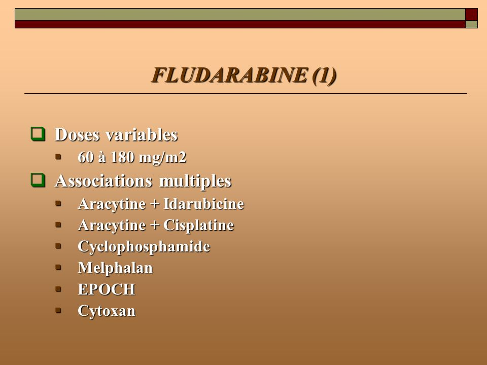 FLUDARABINE (1) Doses variables Associations multiples 60 à 180 mg/m2