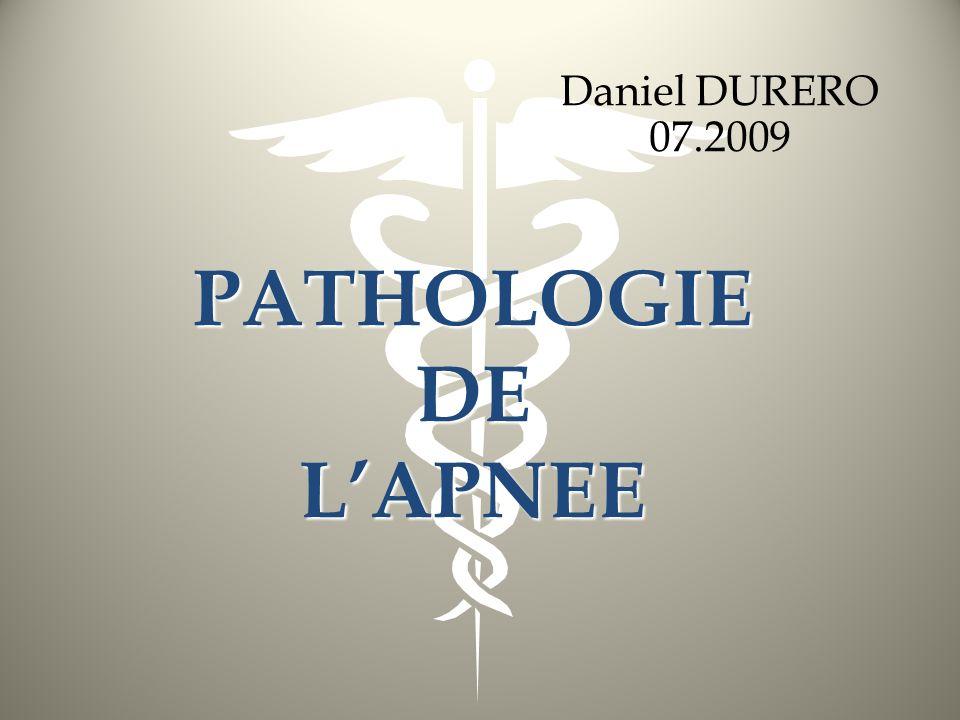 Daniel DURERO 07.2009 PATHOLOGIE DE L'APNEE