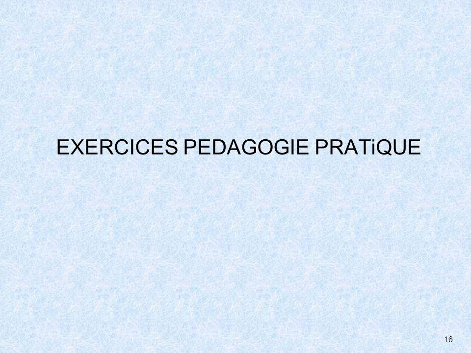 EXERCICES PEDAGOGIE PRATiQUE
