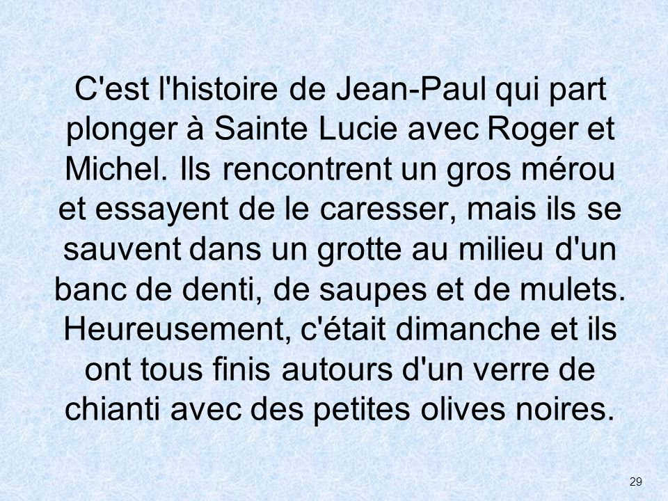 C est l histoire de Jean-Paul qui part plonger à Sainte Lucie avec Roger et Michel.
