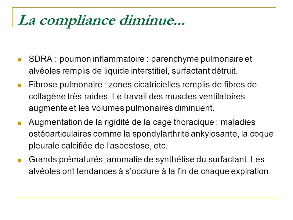 La compliance diminue... SDRA : poumon inflammatoire : parenchyme pulmonaire et alvéoles remplis de liquide interstitiel, surfactant détruit.