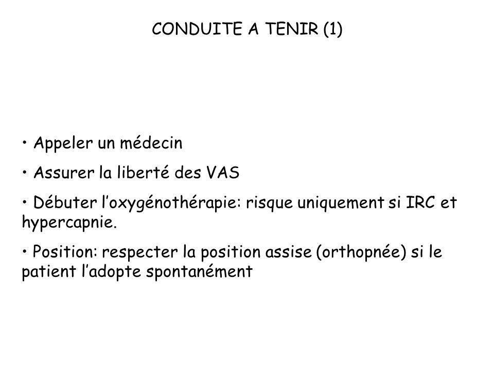 CONDUITE A TENIR (1)• Appeler un médecin. • Assurer la liberté des VAS. • Débuter l'oxygénothérapie: risque uniquement si IRC et hypercapnie.