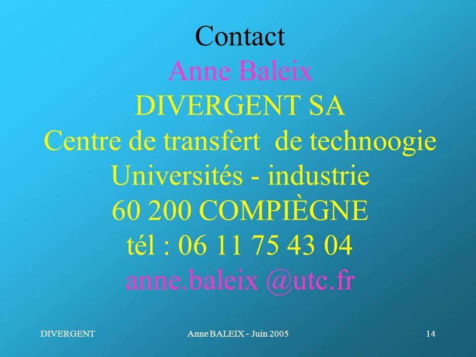 Contact Anne Baleix DIVERGENT SA Centre de transfert de technoogie Universités - industrie 60 200 COMPIÈGNE tél : 06 11 75 43 04 anne.baleix @utc.fr