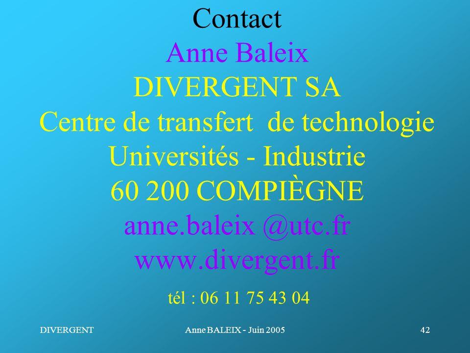Contact Anne Baleix DIVERGENT SA Centre de transfert de technologie Universités - Industrie 60 200 COMPIÈGNE anne.baleix @utc.fr www.divergent.fr tél : 06 11 75 43 04