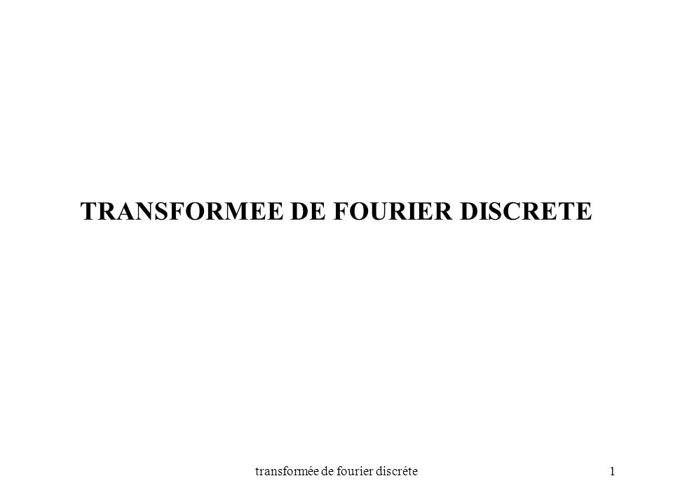 TRANSFORMEE DE FOURIER DISCRETE