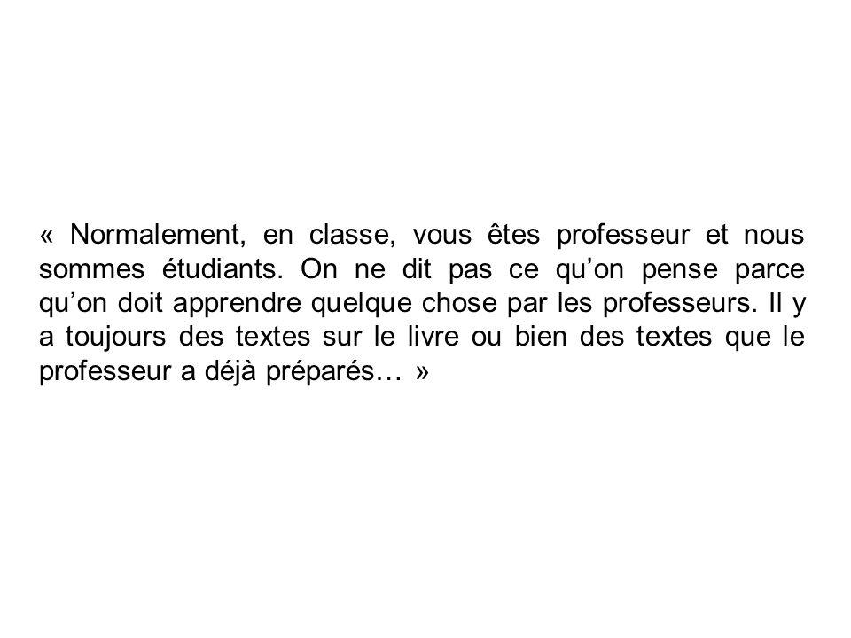 « Normalement, en classe, vous êtes professeur et nous sommes étudiants.