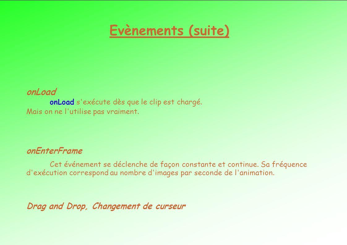 Evènements (suite) onLoad onEnterFrame
