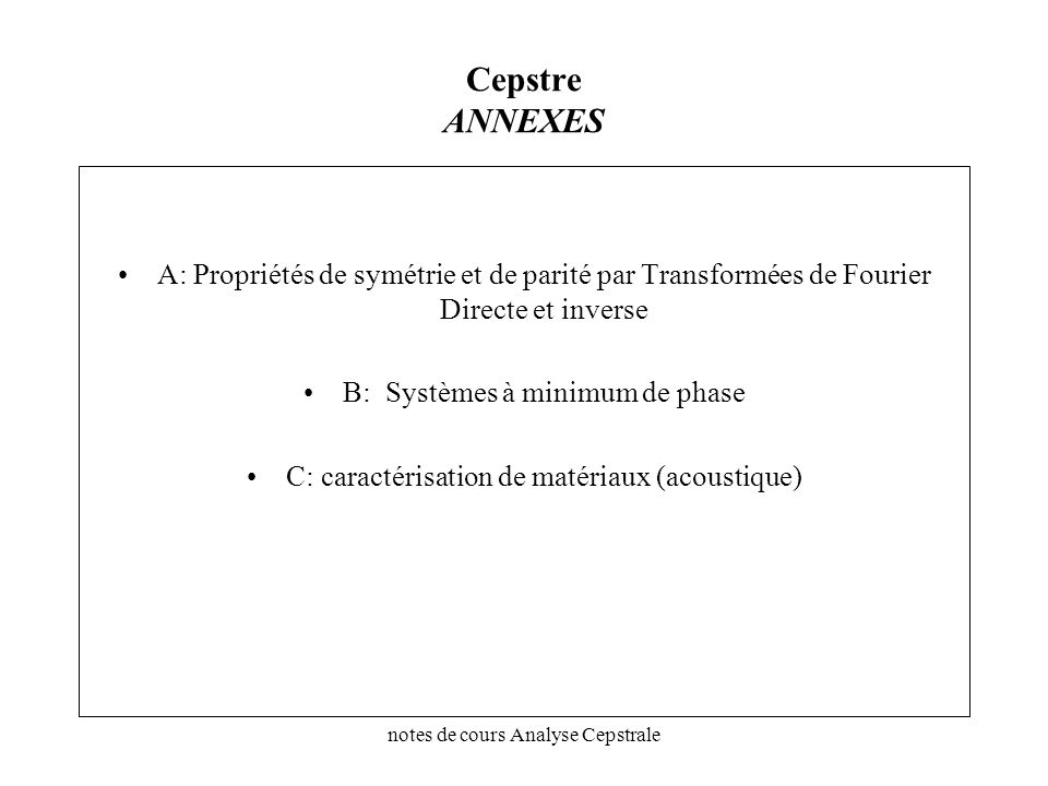 Cepstre ANNEXESA: Propriétés de symétrie et de parité par Transformées de Fourier Directe et inverse.
