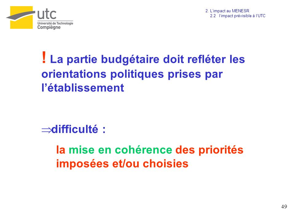 2. L'impact au MENESR2.2 l'impact prévisible à l'UTC. ! La partie budgétaire doit refléter les orientations politiques prises par l'établissement.