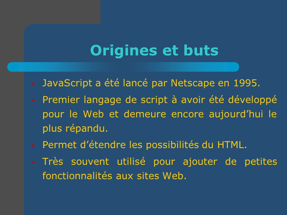 Origines et buts JavaScript a été lancé par Netscape en 1995.