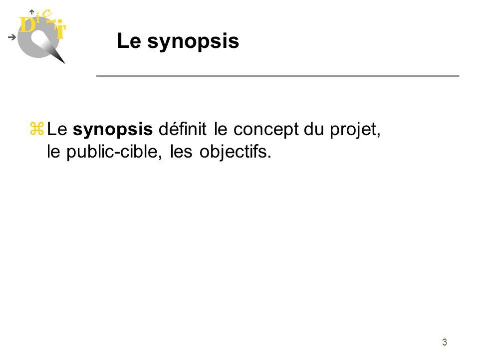Le synopsis Le synopsis définit le concept du projet, le public-cible, les objectifs.